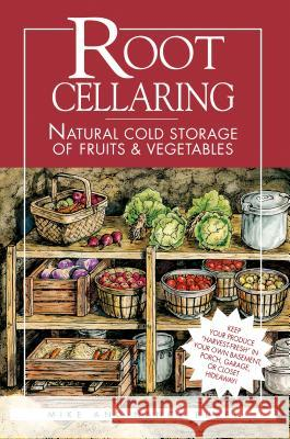 Root Cellaring: Natural Cold Storage of Fruits & Vegetables Mike Bubel Pam Art Nancy Bubel 9780882667034