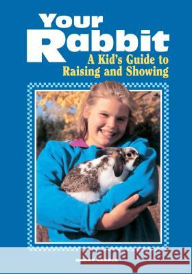 Your Rabbit: A Kid's Guide to Raising and Showing Nancy Searle Gwen Steege 9780882667676