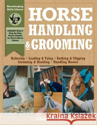 Horse Handling & Grooming: Haltering * Leading & Tying * Bathing & Clipping * Grooming & Braiding * Handling Hooves Cherry Hill Richard Klimesh 9780882669564