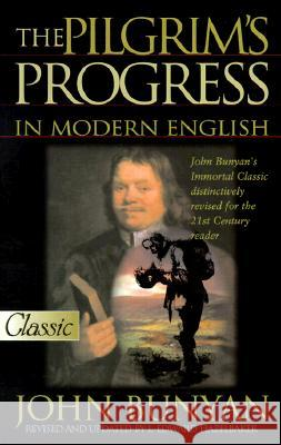 The Pilgrim's Progress in Modern English John Bunyan L. Edward Hazelbaker L. Edward Hazelbaker 9780882707570