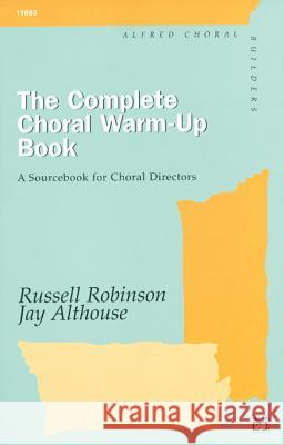 The Complete Choral Warm-Up Book: A Sourcebook for Choral Directors, Comb Bound Book Russell Robinson Jay Althouse Jay Althouse 9780882846576