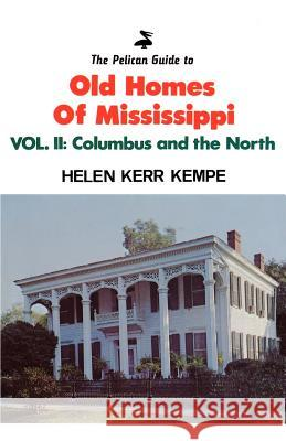 The Pelican Guide to Old Homes of Mississippi: Columbus and the North Helen Kerr Kempe 9780882891354
