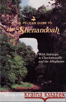 Pelican Guide to the Shenandoah, The Regina Pierce Sharon Yackso Sharon G. Yackso 9780882896526