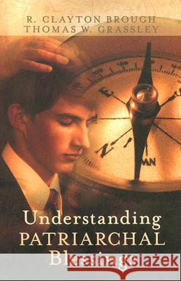 Understanding Patriarchal Blessings R. Clayton Brough Thomas W. Grassley 9780882902531