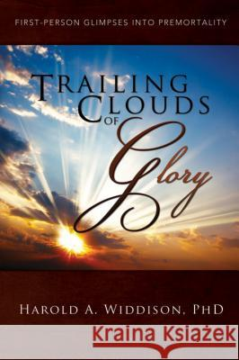 Trailing Clouds of Glory: First Person Glimpses Into Premortality Harold A., PH.D. Widdison 9780882907727