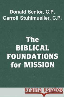 The Biblical Foundations for Mission Donald Senior Carroll, C.P. Stuhlmueller Carroll Stuhlmueller 9780883440476 Orbis Books