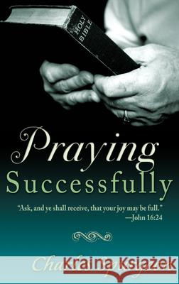Praying Successfully Charles Haddon Spurgeon 9780883684436