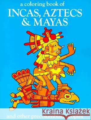 Incas, Aztecs and Mayas Coloring Book Bellerophon Books 9780883880104