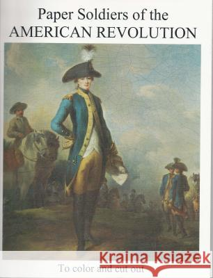Paper Soldiers of the American Revolution Zlahcin                                  Marko Zlatich 9780883880289