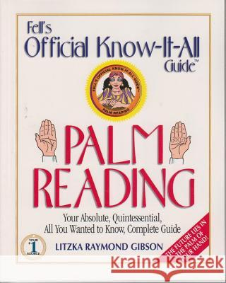 Fell's Palm Reading: Your Absolute, Quintessential, All You Wanted to Know, Complete Guide Litzka R. Gibson 9780883910047