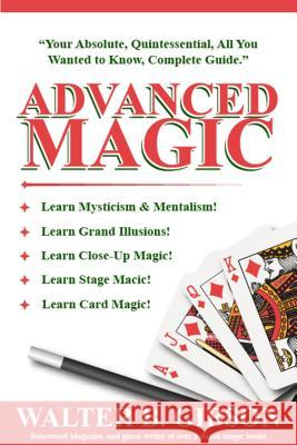Advanced Magic: Your Absolute, Quintessential, All You Wanted to Know, Complete Guide Walter B. Gibson 9780883910177