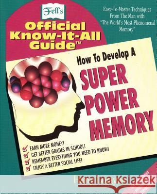 How to Develop a Super Power Memory: Fell's Offical Know-It-All Guide Harry Lorayne Walter Brown Gibson 9780883910504