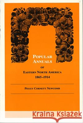 Popular Annuals of Eastern North America, 1865-1914 Peggy Cornett Newcomb 9780884021384