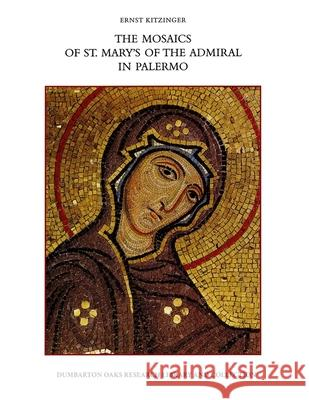 The Mosaics of St. Mary's of the Admiral in Palermo Ernst Kitzinger 9780884021797