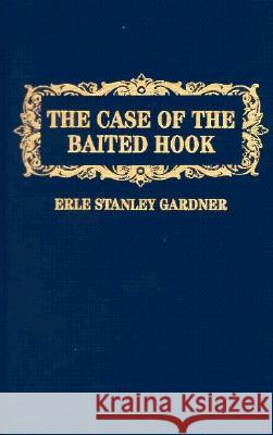 The Case of the Baited Hook Erle Stanley Gardner 9780884114161
