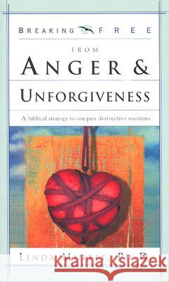 Breaking Free from Anger & Unforgiveness: A Biblical Strategy to Conquer Destructive Reactions Linda S. Mintle 9780884198956