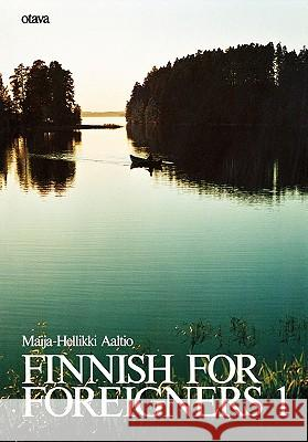 Finnish for Foreigners 1 Maija-Hellikki Aaltio 9780884325413