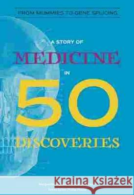 A Story of Medicine in 50 Discoveries: From Mummies to Gene Splicing Marguerite Vigliani Gale Eaton Phillip Hoose 9780884484110