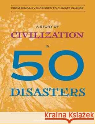 A Story of Civilization in 50 Disasters: From the Minoan Volcano to Climate Change Gale Eaton 9780884487487
