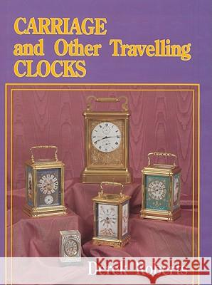 Carriage and Other Travelling Clocks Derek Roberts 9780887404542