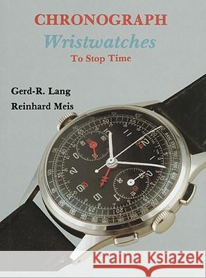 Chronograph Wristwatches: To Stop Time Gerd-R Lang 9780887405020