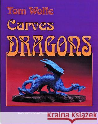 Tom Wolfe Carves Dragons Tom James Wolfe Douglas C. Martin 9780887405761