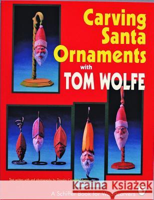 Carving Santa Ornaments with Tom Wolfe Tom James Wolfe 9780887406171