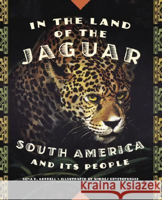 In the Land of the Jaguar: South America and Its People Gena K. Gorrell Andrej Krystoforski 9780887767562