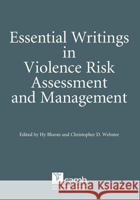 Essential Writings in Violence Risk Assessment Christopher D. Webster Hy Bloom 9780888685896