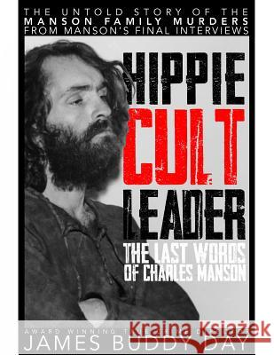Hippie Cult Leader: The Last Words of Charles Manson James Buddy Day 9780888902962