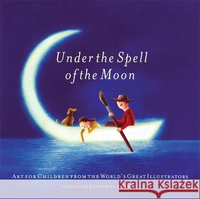 Under the Spell of the Moon: Art for Children from the World's Great Illustrators Patricia Aldana Various                                  Stan Dragland 9780888995599