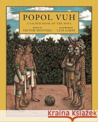 Popol Vuh: A Sacred Book of the Maya Victor Montejo Luis Garay David Unger 9780888999214