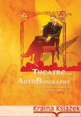 Theatre and Autobiography: Writing and Performing Lives in Theory and Practice Sherrill Grace Jerry Wasserman 9780889225404
