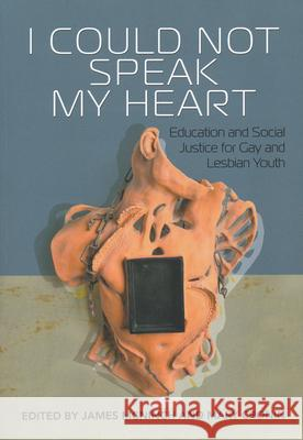 I Could Not Speak My Heart: Education and Social Justice for Gay and Lesbian Youth James McNinch Mary Cronin 9780889771789 Cprc