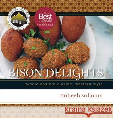 Bison Delights: Middle Eastern Cuisine, Western Style Habeeb Salloum 9780889772151