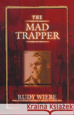 The Mad Trapper Rudy Wiebe 9780889952683