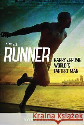 Runner: Harry Jerome, World's Fastest Man Norma Charles 9780889955530