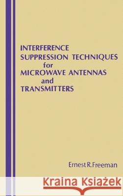 Interference Suppression Techniques for Microwave Antennas and Transmitters Ernest R. Freeman 9780890061107
