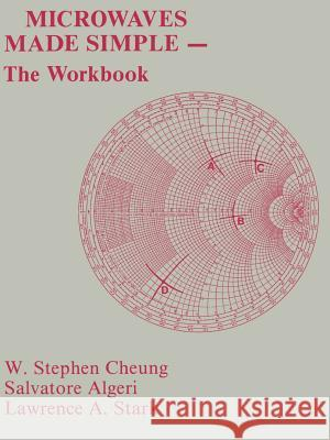Microwaves Made Simple: The Workbook Salvatore J. Algeri Lawrence A. Stark W. Stephen Cheung 9780890062043