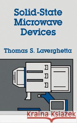 Solid-State Microwave Devices Thomas S. Laverghetta Thomas S. Laverghetta 9780890062166