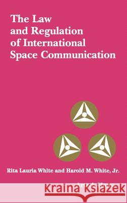 The Law and Regulation of International Space Communication Harold M., Jr. White Rita Lauri 9780890062746