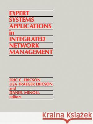 Expert Systems Applications in Integrated Network Management Eric Ericson Daniel Minoli Lisa Traeger Ericson 9780890063781