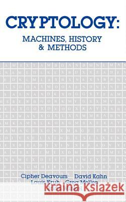Cryptology: Machines, History, & Methods Cipher A. Deavours Louis Kruh David A. Kahn 9780890063996