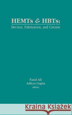 HEMTs and HBTs: Devices, Fabrication, and Circuits Fazal Ali Aditya Gupta Aditya Gupta 9780890064016