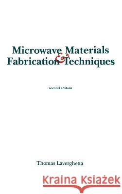 Microwave Materials and Fabrication Techniques Thomas S. Laverghetta 9780890064146