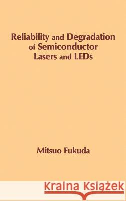 Reliability and Degradation of Semiconductor Lasers and LEDs Mitsuo Fukuda Mitsuo Fukuda 9780890064658
