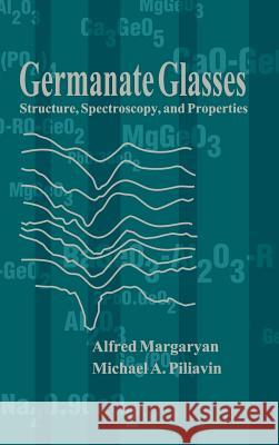 Germanate Glasses: Structure, Spectroscopy and Properties Alfred Margaryan Michael A. Piliavin 9780890065068