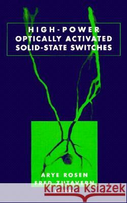 High-Power Optically Activated Solid-State Switches Arye Rosen Fred J. Zutavern 9780890065075