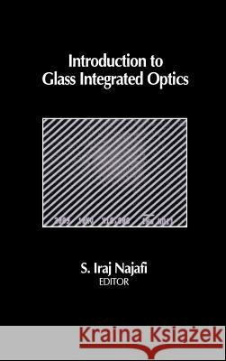 Introduction to Glass Integrated Optics S. Iraj Najafi 9780890065471