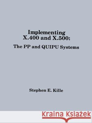Implementing X.400 and X.500: The Pp and Quipu Systems Steve Kille Stephen E. Kille Stehen E. Kille 9780890065648